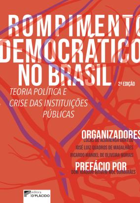 Rompimento Democrático no Brasil: Teoria política e crise das instituições públicas - 2ª Edição