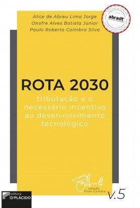 ROTA 2030 tributação e o necessário incentivo ao desenvolvimento tecnológico - Volume 5