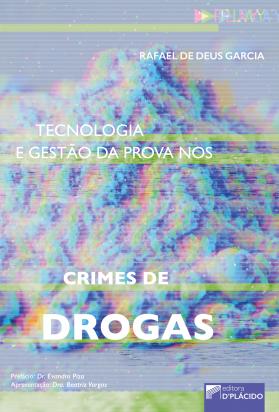Tecnologia e Gestão da Prova nos Crimes de Drogas