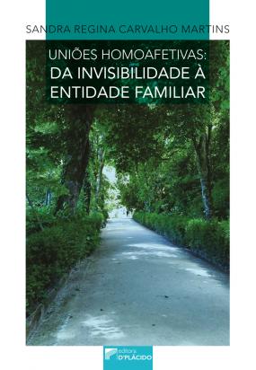 Uniões Homoafetivas: Da invisibilidade à entidade familiar