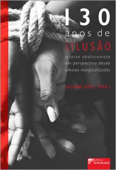 Imagem - 130 Anos de (des)ilusão: A farsa abolicionista em perspectiva desde olhares marginalizados - 9788584259427