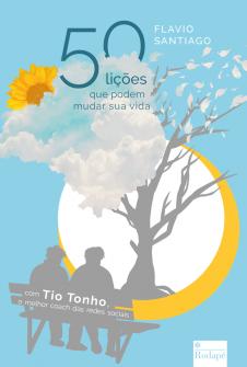 Imagem - 50 lições que podem mudar sua vida - com Tio Tonho, o melhor coach das redes sociais