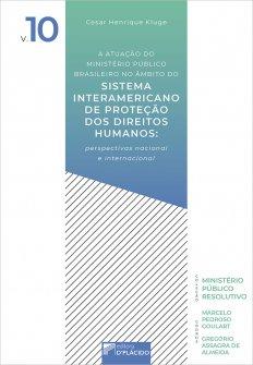 Imagem - A atuação do ministério público brasileiro no âmbito do sistema interamericano de proteção dos direitos humanos: perspectivas nacional e internacional – Volume 10