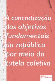 Imagem - A concretização dos objetivos fundamentais da república por meio da tutela coletiva - 9788584257850
