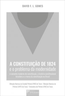 Imagem - A constituição de 1824 e o problema da modernidade: o conceito moderno de constituição, a história constitucional brasileira e a teoria da constituição no Brasil