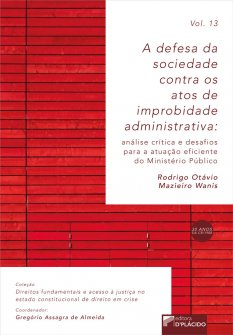 Imagem - A Defesa da Sociedade Contra os Atos de Improbidade Administrativa: Análise crítica e desafios para a atuação eficiente do ministério público VOLUME 13 - 9786580444267