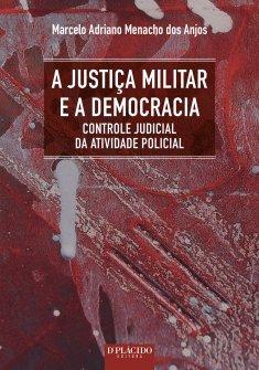 Imagem - A Justiça Militar e a Democracia: Controle Judicial da Atividade Policial