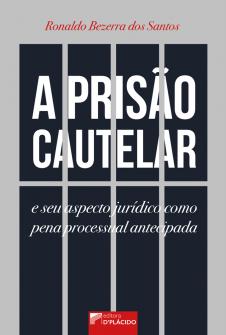 Imagem - A prisão cautelar e seu aspecto jurídico como pena processual antecipada