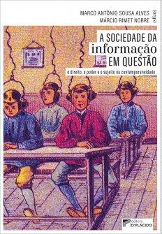 Imagem - A sociedade da informação em questão: o direito, o poder e o sujeito na contemporaneidade