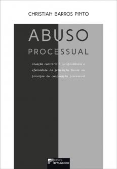 Imagem - Abuso Processual: atuação contrária a jurisprudência e efetividade da jurisdição frente ao princípio cooperação processual - 9788560519217