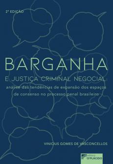Imagem - Barganha e Justiça Criminal Negocial: análise das tendências de expansão dos espaços de consenso no processo penal brasileiro - 9788584259809