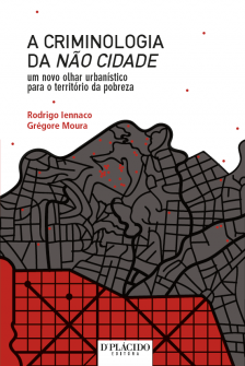 Imagem - A Criminologia da não cidade: um novo olhar urbanístico para o território da pobreza   - 9788584259011