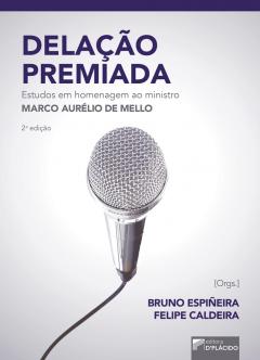 Imagem - Delação premiada estudos em homenagem ao Ministro Marco Aurélio Mello - 2 Edição