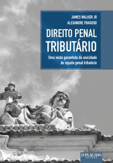 Imagem - Direito Penal Tributário: Uma visão garantista da unicidade do injusto penal tributário