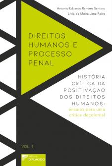 Imagem - Direitos humanos e Processo Penal - História crítica da positivação dos direitos humanos: ensaios para uma crítica decolonial. Vol. 1.