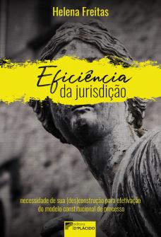 Imagem - Eficiência da jurisdição: necessidade de sua (des)construção para efetivação do modelo constitucional de processo