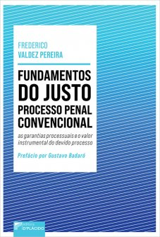 Imagem - Fundamentos do justo processo penal convencional: as garantias processuais e o valor instrumental do devido processo