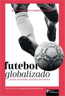 Imagem - Futebol Globalizado: paixão de bilhões, mercado de trilhões