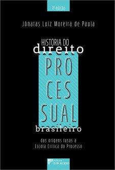 Imagem - História do Direito Processual Brasileiro: das origens lusas à Escola Crítica do Processo