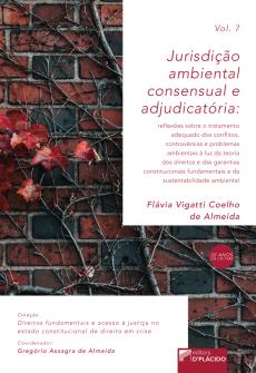 Imagem - Jurisdição ambiental consensual e adjudicatória: reflexões sobre o tratamento adequado dos conflitos, controvérsias e problemas ambientais à luz da teoria dos direitos e das garantias [...] Volume 7 - 9788560519828