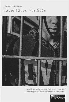Imagem - Juventudes perdidas - Medida socioeducativa de internação como fator criminógeno e ambiente propenso á reincidência