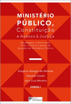 Imagem - Ministério Público, Constituição e Acesso à Justiça: Abordagens Institucional, Cível, Coletiva e Penal da Atuação do Ministério Público