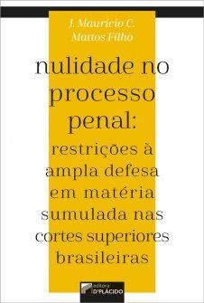 Imagem - Nulidade no Processo Penal: restrições à ampla defesa em matéria sumulada nas cortes superiores brasileiras