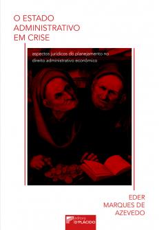 Imagem - O Estado administrativo em crise: aspectos jurídicos do planejamento no Direito Administrativo Econômico
