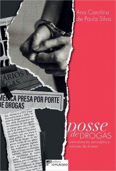 Imagem - Posse de Drogas: criminalização secundária e violação de direitos