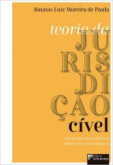 Imagem - TEORIA DA JURISDIÇÃO CÍVEL: pressupostos políticos, jurídicos e sociológicos