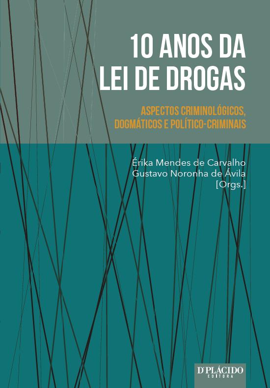 10 Anos da Lei de Drogas Aspectos Criminológicos, Dogmáticos e Político-Criminais
