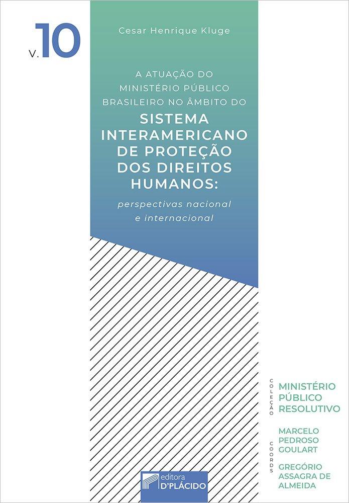 A atuação do ministério público brasileiro no âmbito do sistema interamericano de proteção dos direitos humanos: perspectivas nacional e internacional – Volume 10