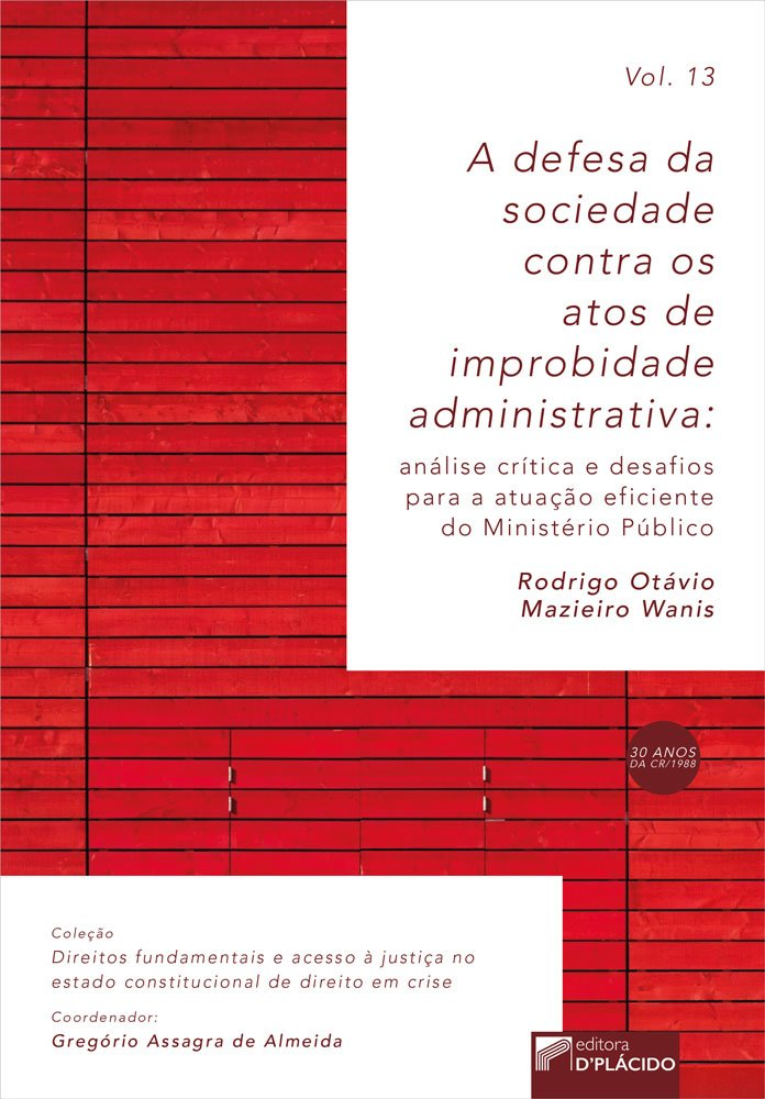 A Defesa da Sociedade Contra os Atos de Improbidade Administrativa: Análise crítica e desafios para a atuação eficiente do ministério público VOLUME 13