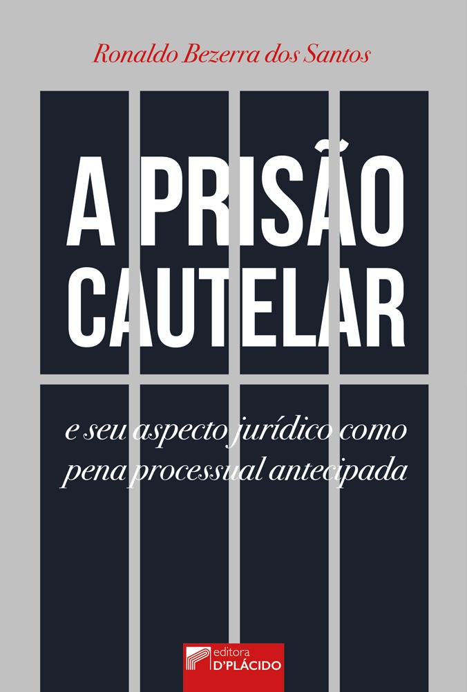 A prisão cautelar e seu aspecto jurídico como pena processual antecipada