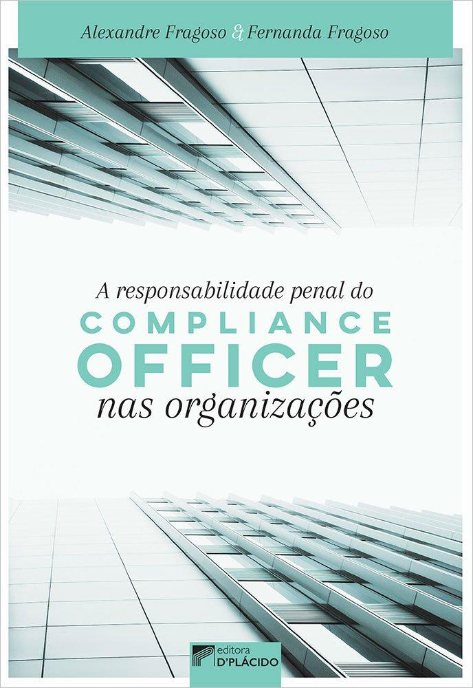 A responsabilidade penal do compliance officer nas organizações