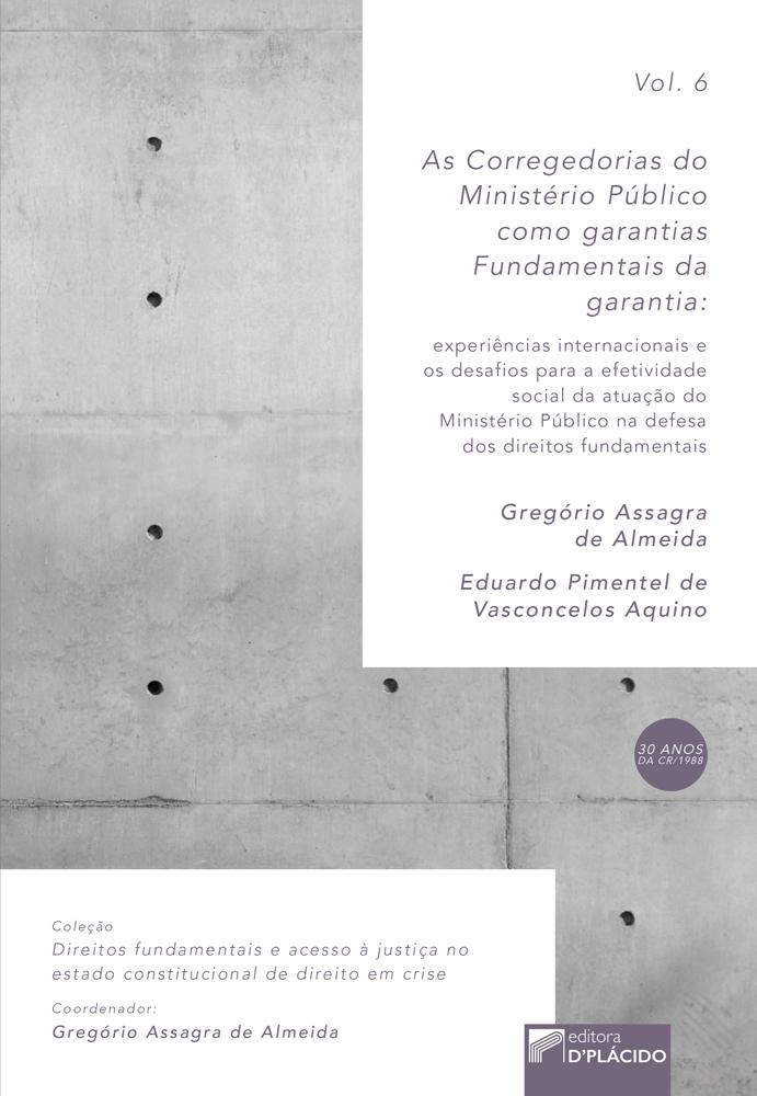 As Corregedorias do Ministério Público como Garantias Fundamentais da Garantia: Experiências internacionais e os desafios para a efetividade social da atuação do ministério público[...] - Volume 6