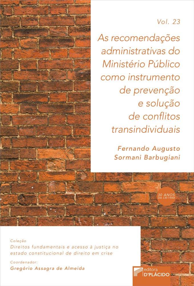 As recomendações administrativas do ministério público como instrumento de prevenção e solução de conflitos transindividuais VOLUME 23