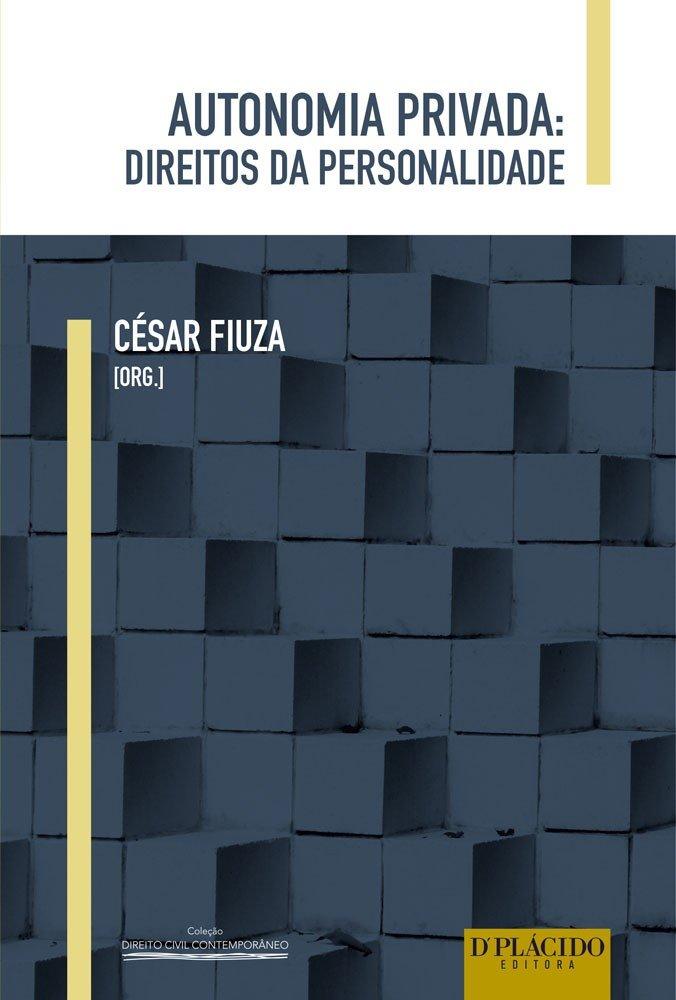 Autonomia Privada: Direitos da Personalidade - Coleção Direito Civil Contemporâneo