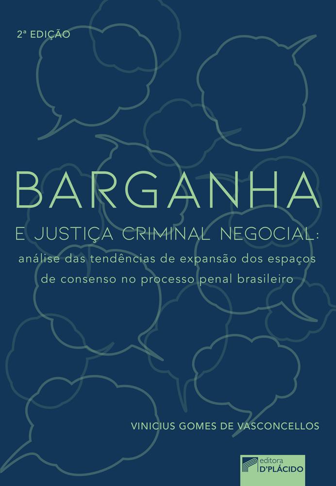 Barganha e Justiça Criminal Negocial: análise das tendências de expansão dos espaços de consenso no processo penal brasileiro