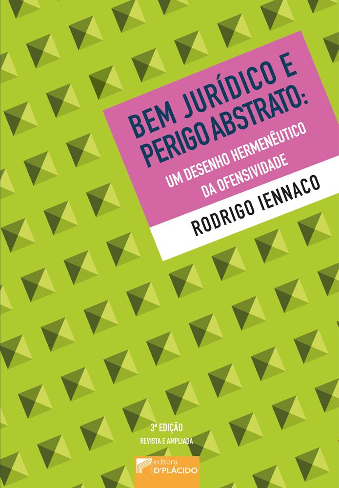 Bem Jurídico e Perigo Abstrato: Um desenho hermenêutico da ofensividade - 3 EDIÇÃO