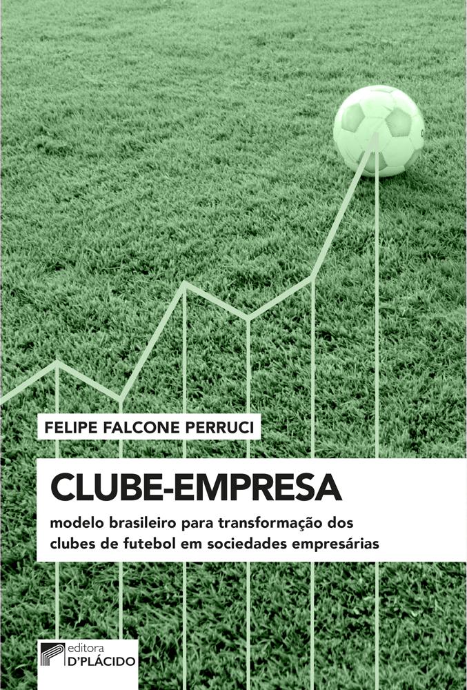 Clube-Empresa: Modelo brasileiro para transformação dos clubes de futebol em sociedades empresárias