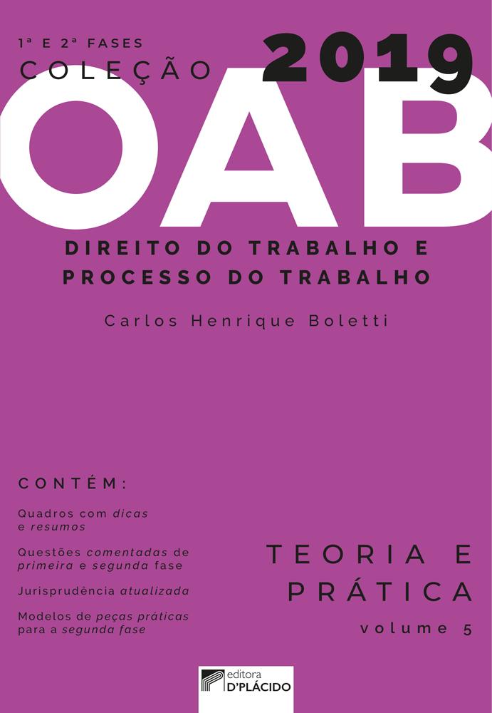 Coleção OAB 2019- Direito do Trabalho e Processo do trabalho- Teoria e prática -Volume 5