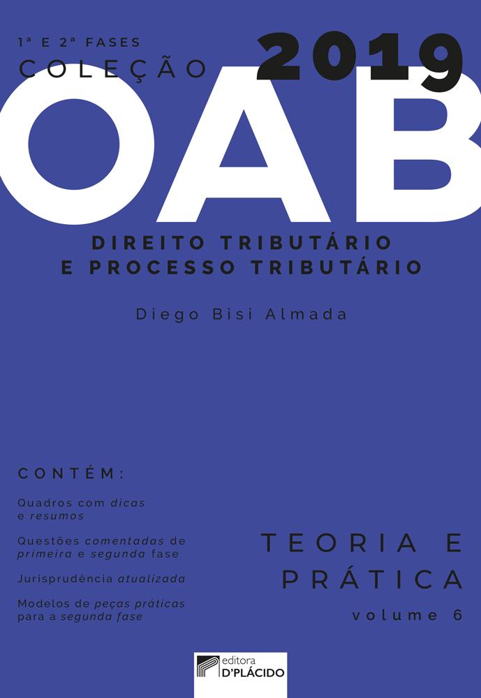 Coleção OAB 2019- Direito Tributário e Processo Tributário- Teoria e prática -Volume 6