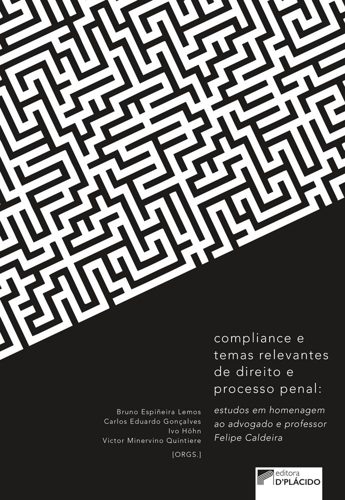 Compliance e temas relevantes de direito e processo penal: estudos em homenagem ao advogado e professor Felipe Caldeira
