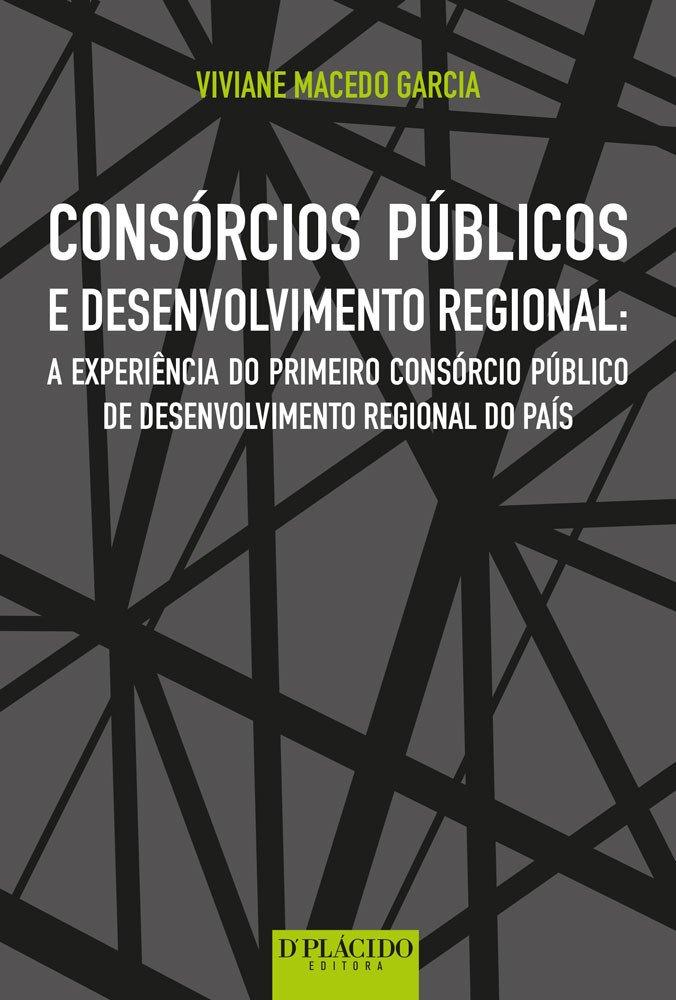 Consórcios públicos e desenvolvimento regional: a experiência do primeiro consórcio público de desenvolvimento regional do país