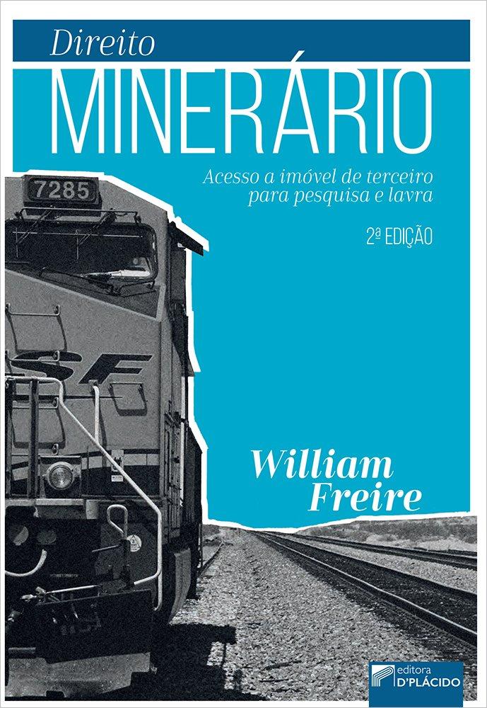 Direito minerário: Acesso a imóvel de terceiro para pesquisa e lavra - 2ª Edição 2020