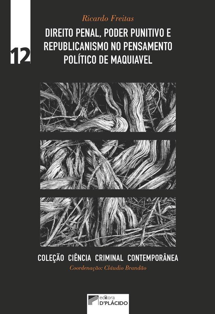 Direito penal, poder punitivo e republicanismo no pensamento político de Maquiavel - Volume 12