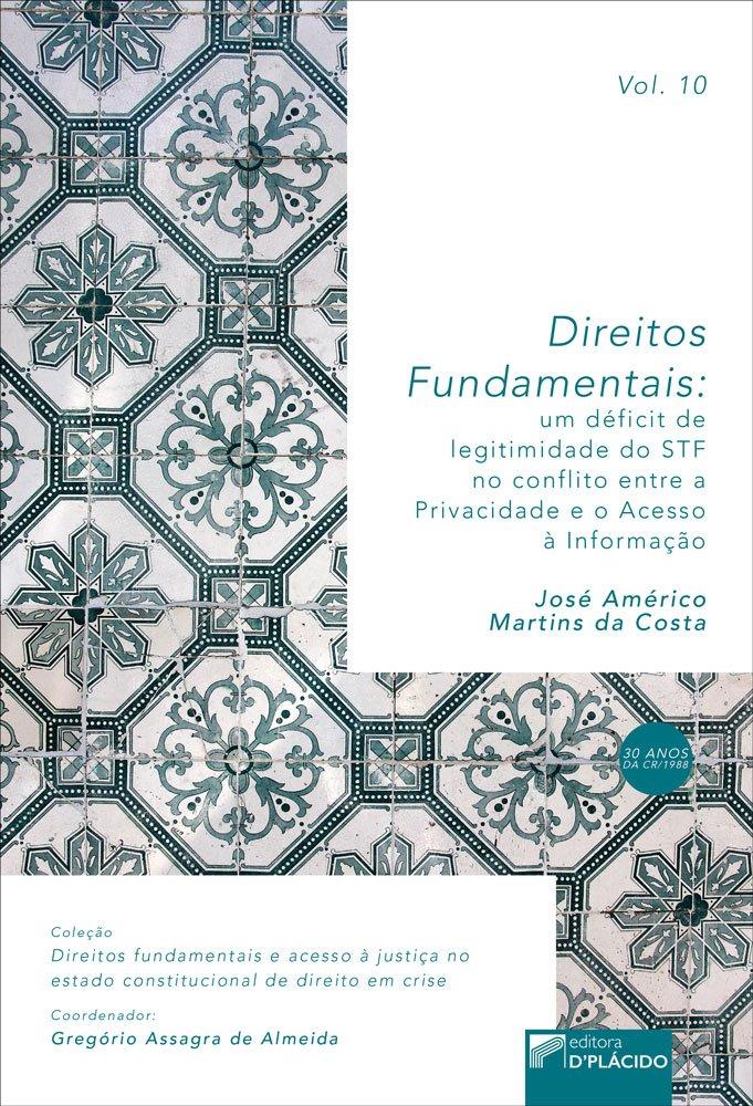 Direitos Fundamentais: um déficit de legitimidade do STF, no conflito entre a privacidade e o acesso à informação - VOLUME 10