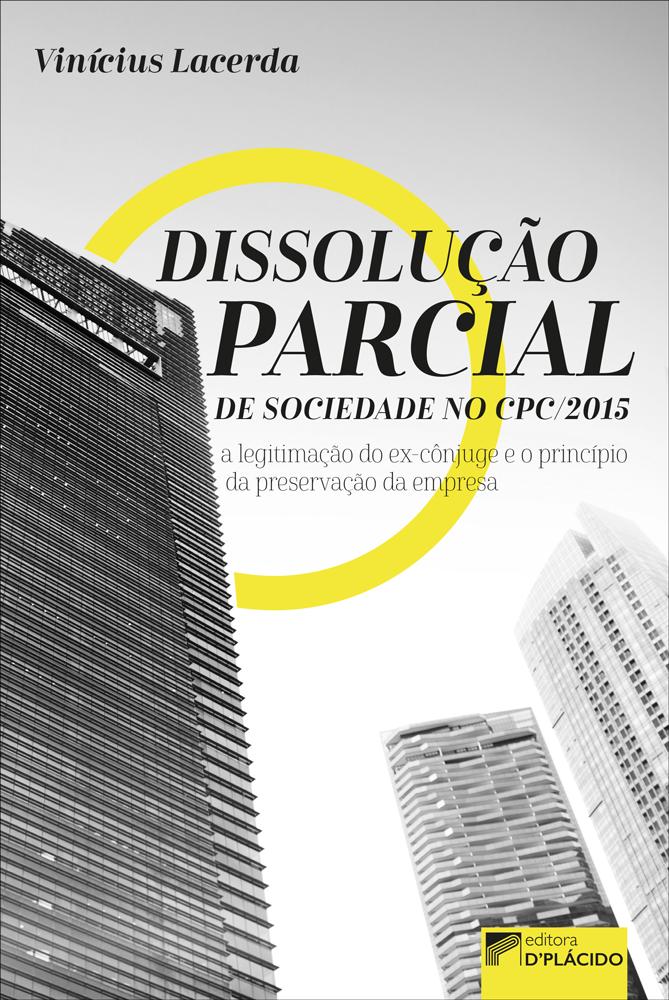 Dissolução parcial de sociedade no novo cpc/15: a legitimação do ex-cônjuge e o princípio da preservação da empresa