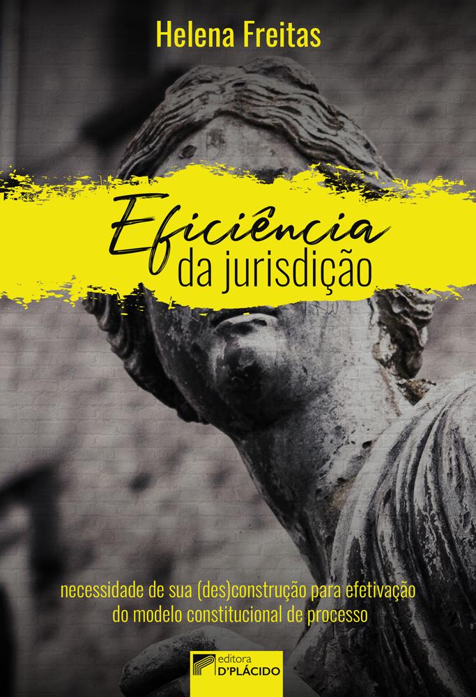 Eficiência da jurisdição: necessidade de sua (des)construção para efetivação do modelo constitucional de processo